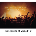 The Evolution of Music – Part 2
